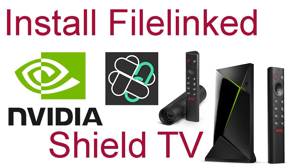 how to install filelinked on nvidia shield tv